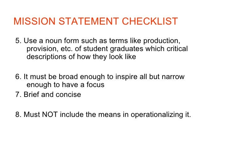 MISSION STATEMENT CHECKLIST 5. Use a noun form such as terms like production,     provision, etc. of student graduates whi...