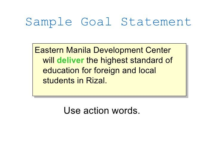 Sample Goal Statement   Eastern Manila Development Center    will deliver the highest standard of    education for foreign...