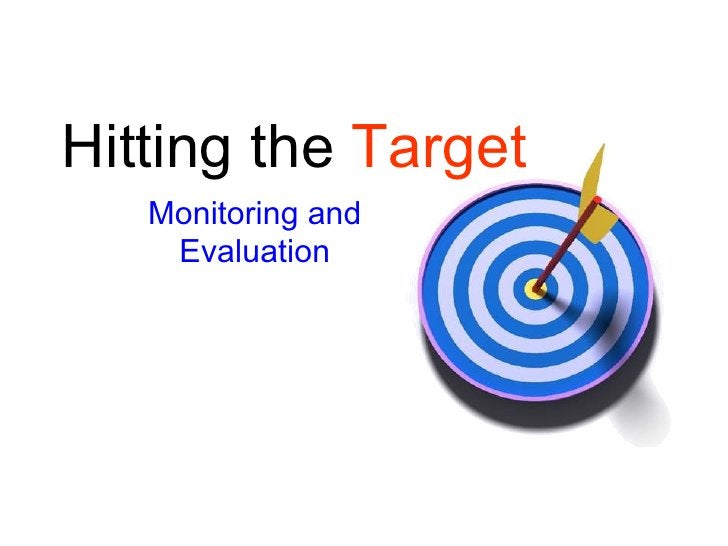 Hitting the Target    Monitoring and     Evaluation