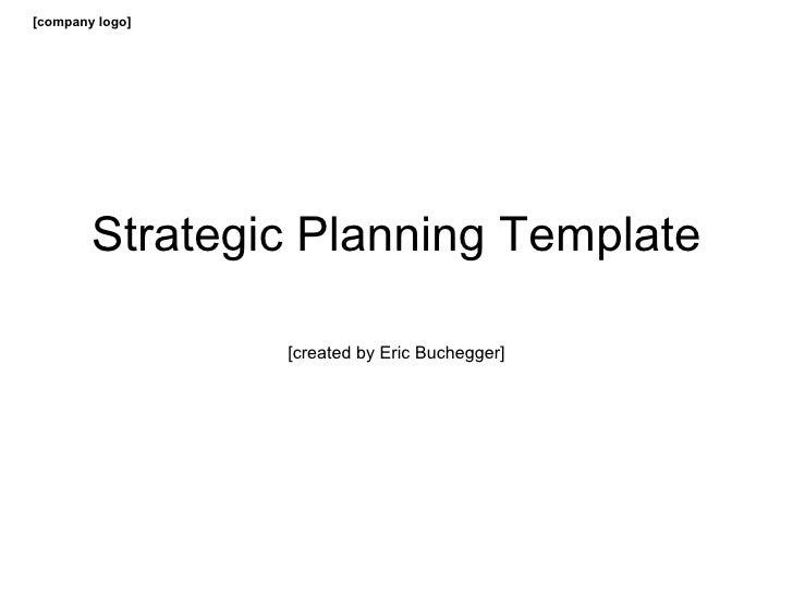 [company logo]        Strategic Planning Template                 [created by Eric Buchegger]                  [www.ericbu...