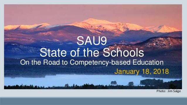 SAU9 State of the Schools On the Road to Competency-based Education Photo: Jim Salge January 18, 2018