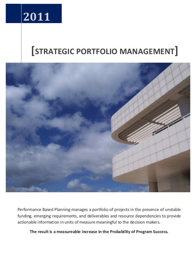 [STRATEGIC  PORTFOLIO  MANAGEMENT]  2011  Performance  Based  Planning  manages  a  portfolio  of  projects  in  the  pres...