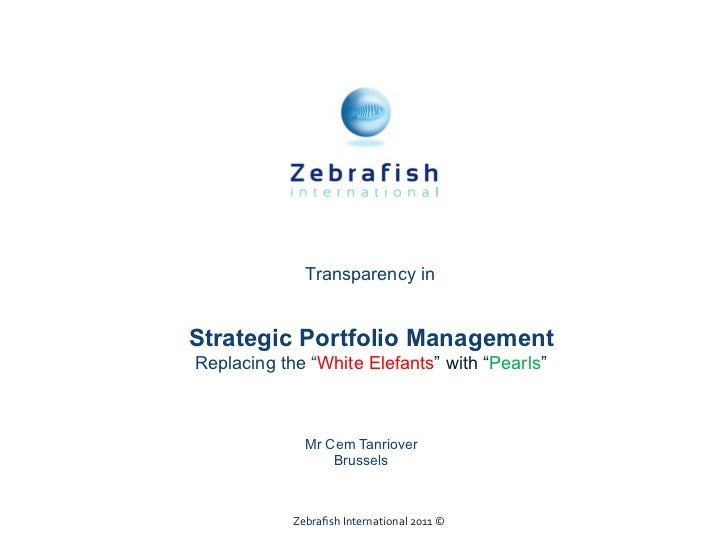 "Transparency inStrategic Portfolio ManagementReplacing the ""White Elefants"" with ""Pearls""               Mr Cem Tanriover  ..."
