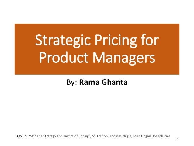 """Strategic Pricing for Product Managers By: Rama Ghanta Key Source: """"The Strategy and Tactics of Pricing"""", 5th Edition, Tho..."""