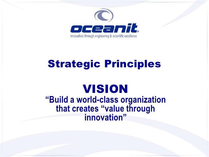 "Strategic Principles            VISION ""Build a world-class organization   that creates ""value through           innovatio..."