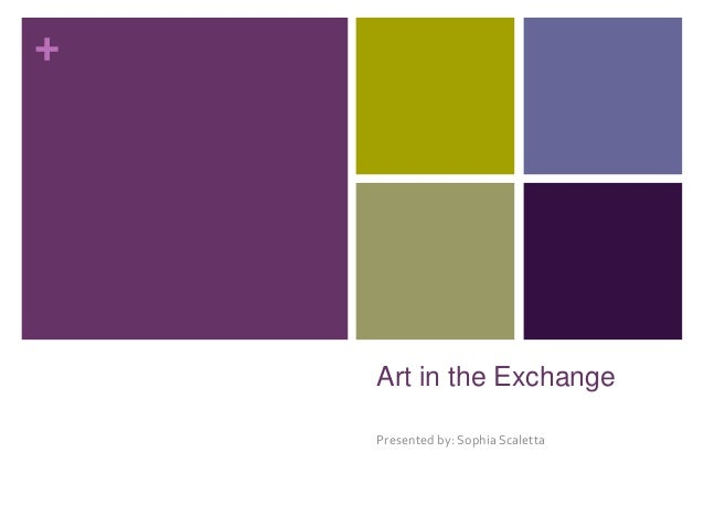 + Art in the Exchange Presented by: Sophia Scaletta