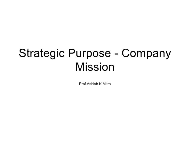 Strategic Purpose - Company Mission Prof Ashish K Mitra