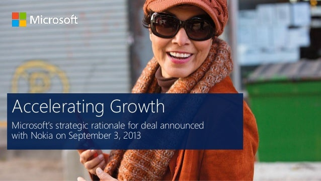 Accelerating Growth Microsoft's strategic rationale for deal announced with Nokia on September 3, 2013