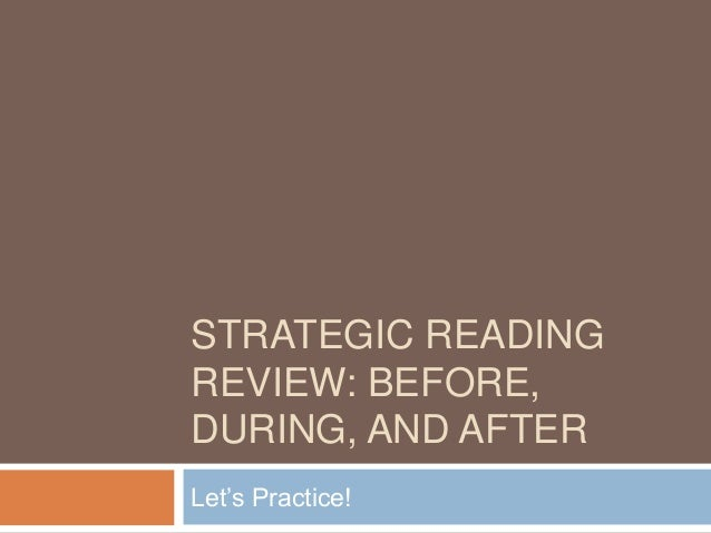 STRATEGIC READING REVIEW: BEFORE, DURING, AND AFTER Let's Practice!