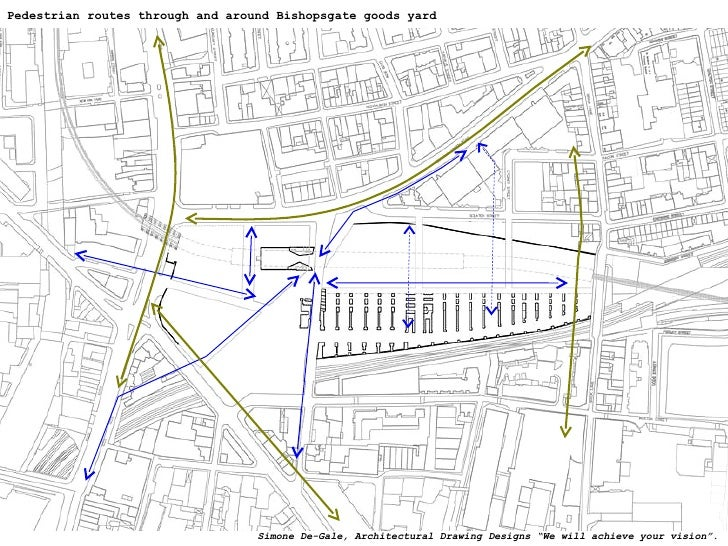 """Pedestrian routes through and around Bishopsgate goods yard Simone De-Gale, Architectural Drawing Designs """"We will achieve..."""
