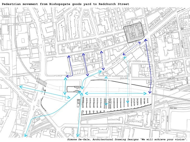 """Pedestrian movement from Bishopsgate goods yard to Redchurch Street Simone De-Gale, Architectural Drawing Designs """"We will..."""