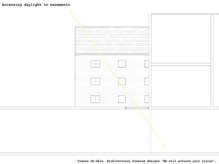 """Accessing daylight to basements  Simone De-Gale, Architectural Drawing Designs """"We will achieve your vision""""."""