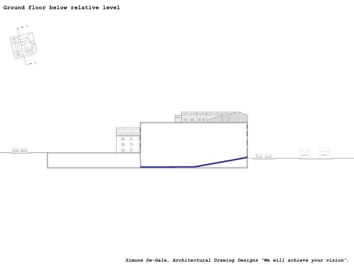 """Ground floor below relative level Simone De-Gale, Architectural Drawing Designs """"We will achieve your vision""""."""