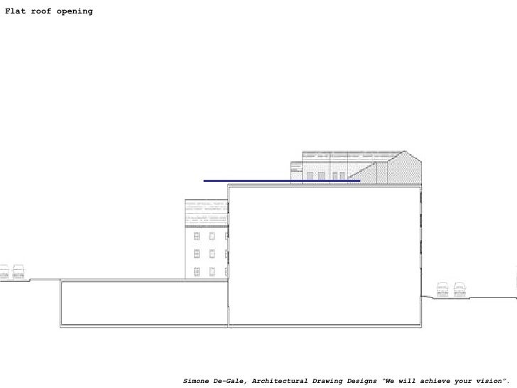 """Flat roof opening  Simone De-Gale, Architectural Drawing Designs """"We will achieve your vision""""."""