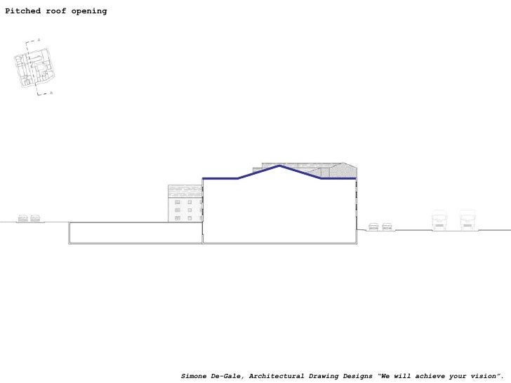 """Pitched roof opening Simone De-Gale, Architectural Drawing Designs """"We will achieve your vision""""."""