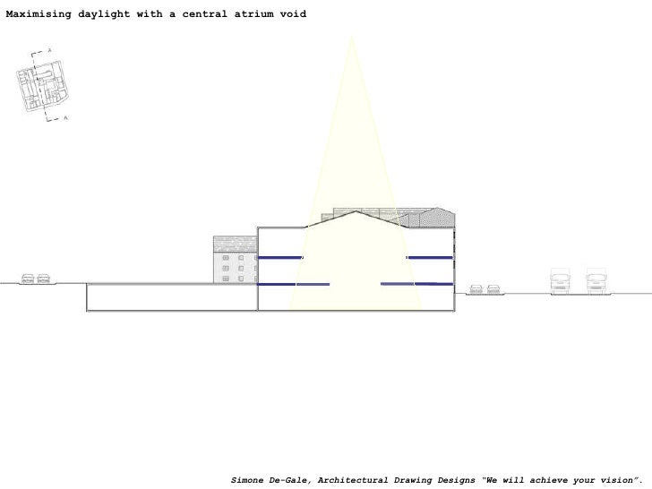 """Maximising daylight with a central atrium void Simone De-Gale, Architectural Drawing Designs """"We will achieve your vision""""."""