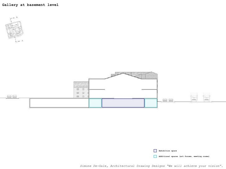 Gallery at basement level  Exhibition space Additional spaces (art forums, meeting rooms) Simone De-Gale, Architectural Dr...