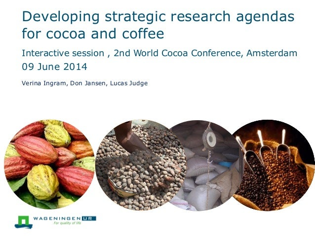 Developing strategic research agendas for cocoa and coffee Interactive session , 2nd World Cocoa Conference, Amsterdam 09 ...