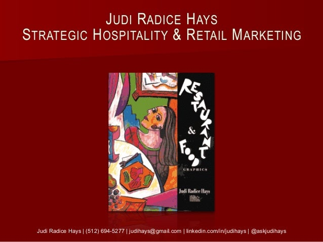 JUDI RADICE HAYS STRATEGIC HOSPITALITY & RETAIL MARKETING Judi Radice Hays | (512) 694-5277 | judihays@gmail.com | linkedi...