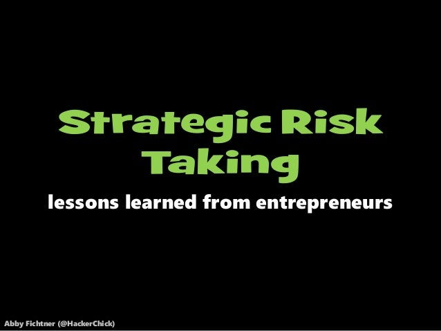 Abby Fichtner (@HackerChick) lessons learned from entrepreneurs Strategic Risk Taking