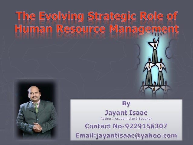 The Evolving/Strategic Role of Human Resource Management  In this presentation we will study ► The  HR.  Strategic HR vers...