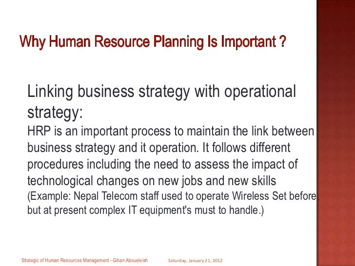 human resource management and business strategy Strategic human resource management is the proactive management of people it requires thinking ahead, and planning ways for a company to better meet the needs of its employees, and for the employees to better meet the needs of the company this can affect the way things are done at a business site, improving everything from hiring practices and employee training programs to assessment.