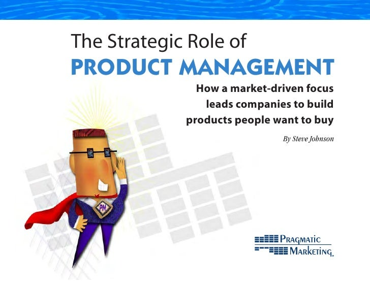 The Strategic Role of PRODUCT MANAGEMENT                How a market-driven focus                 leads companies to build...