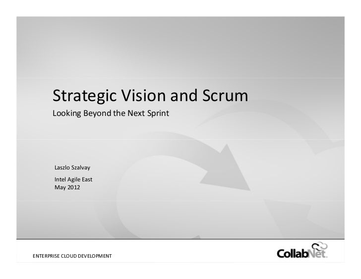 Strategic Vision and Scrum       Looking Beyond the Next Sprint        Laszlo Szalvay        Intel Agile East        May 2...