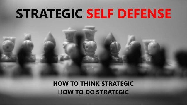 STRATEGIC SELF DEFENSE HOW TO THINK STRATEGIC HOW TO DO STRATEGIC