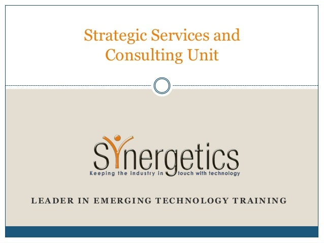 Strategic Services and          Consulting UnitLEADER IN EMERGING TECHNOLOGY TRAINING