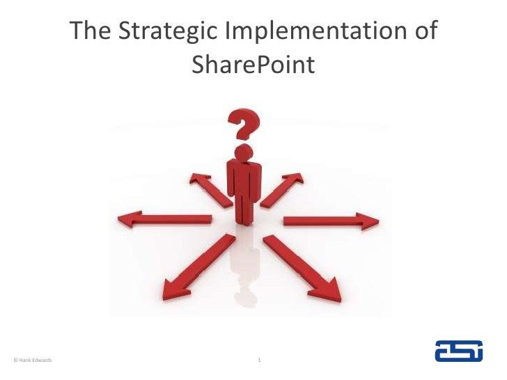 The Strategic Implementation of SharePoint<br />© Hank Edwards<br />1<br />