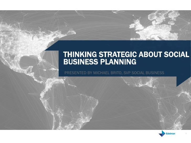 THINKING STRATEGIC ABOUT SOCIALBUSINESS PLANNINGPRESENTED BY MICHAEL BRITO, SVP SOCIAL BUSINESS                           ...