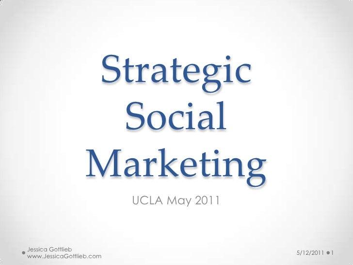 StrategicSocial Marketing<br />UCLA May 2011<br />5/12/2011<br />1<br />Jessica Gottlieb www.JessicaGottlieb.com<br />