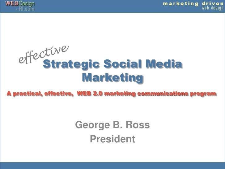 Strategic Social Media Marketing <br />effective<br />A practical, effective,  WEB 2.0 marketing communications program<br...