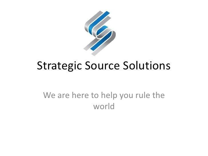 Strategic Source Solutions We are here to help you rule the              world