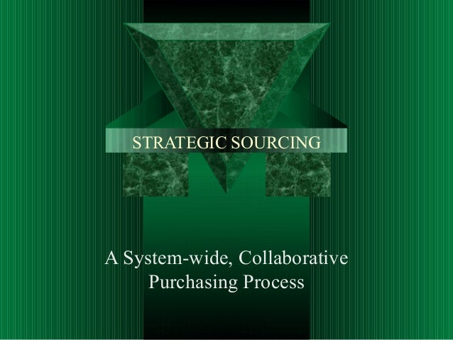 STRATEGIC SOURCING A System-wide, Collaborative Purchasing Process