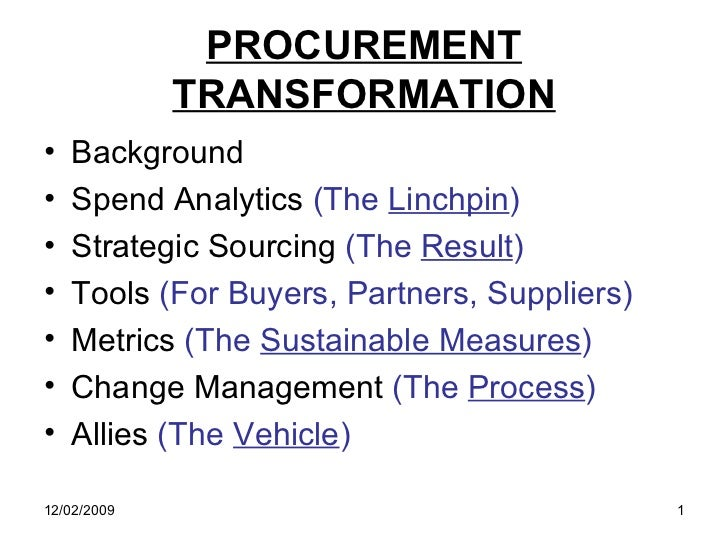 PROCUREMENT             TRANSFORMATION•   Background•   Spend Analytics (The Linchpin)•   Strategic Sourcing (The Result)•...