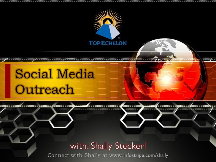 Social MediaOutreach    Connect with Shally at www.infostripe.com/shally