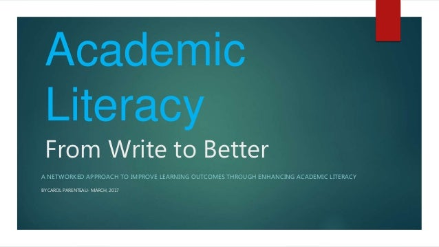 From Write to Better A NETWORKED APPROACH TO IMPROVE LEARNING OUTCOMES THROUGH ENHANCING ACADEMIC LITERACY Academic Litera...
