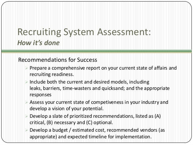 Recruiting System Assessment: How it's done Recommendations for Success  Prepare a comprehensive report on your current s...