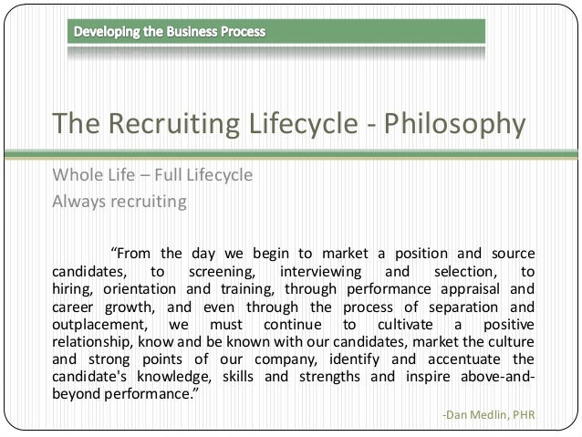 """The Recruiting Lifecycle - Philosophy Whole Life – Full Lifecycle Always recruiting """"From the day we begin to market a pos..."""
