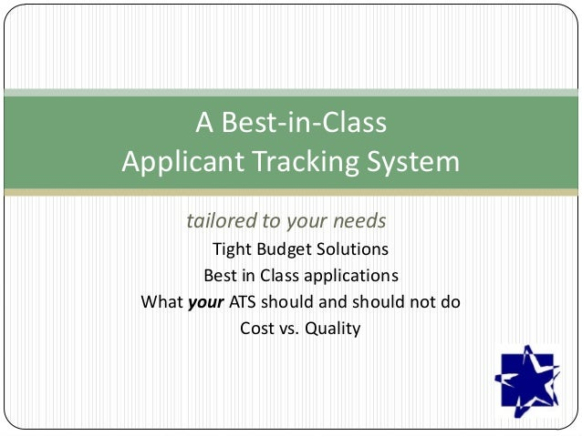 A Best-in-Class Applicant Tracking System tailored to your needs Tight Budget Solutions Best in Class applications What yo...