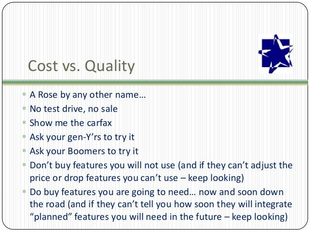 Cost vs. Quality  A Rose by any other name…  No test drive, no sale  Show me the carfax  Ask your gen-Y'rs to try it ...