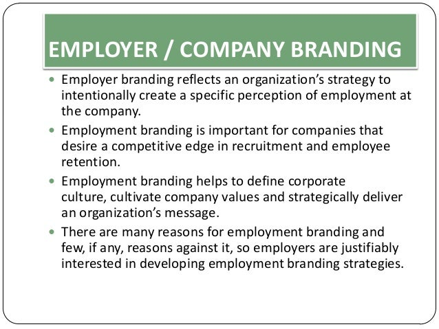 EMPLOYER / COMPANY BRANDING  Employer branding reflects an organization's strategy to  intentionally create a specific pe...
