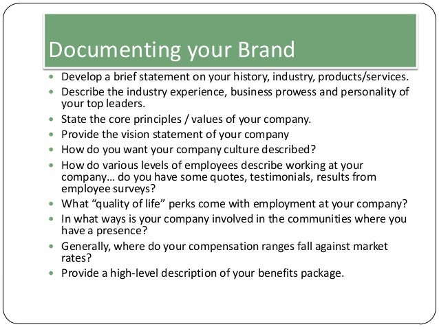 Documenting your Brand  Develop a brief statement on your history, industry, products/services.  Describe the industry e...