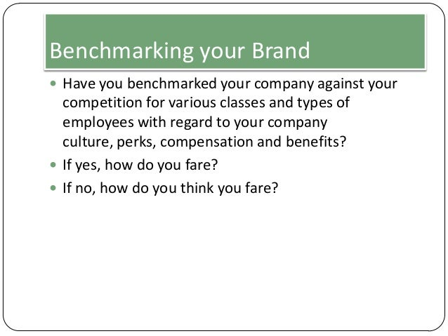 Benchmarking your Brand  Have you benchmarked your company against your  competition for various classes and types of emp...