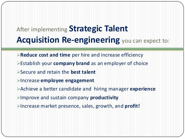 After implementing Strategic  Talent Acquisition Re-engineering you can expect to: Reduce cost and time per hire and incr...