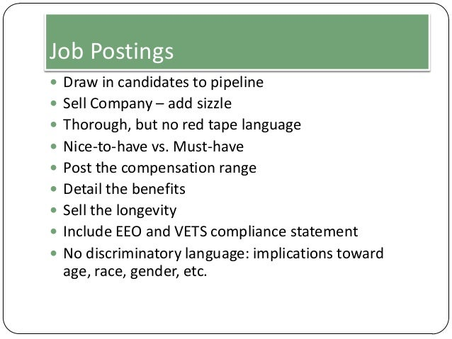 Job Postings  Draw in candidates to pipeline  Sell Company – add sizzle   Thorough, but no red tape language  Nice-to-...