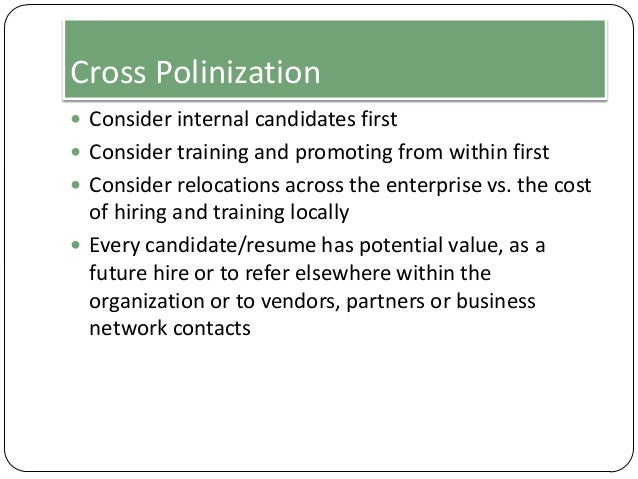 Cross Polinization  Consider internal candidates first  Consider training and promoting from within first  Consider rel...