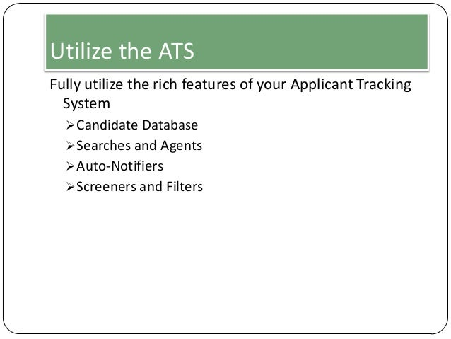 Utilize the ATS Fully utilize the rich features of your Applicant Tracking System  Candidate Database  Searches and Agen...